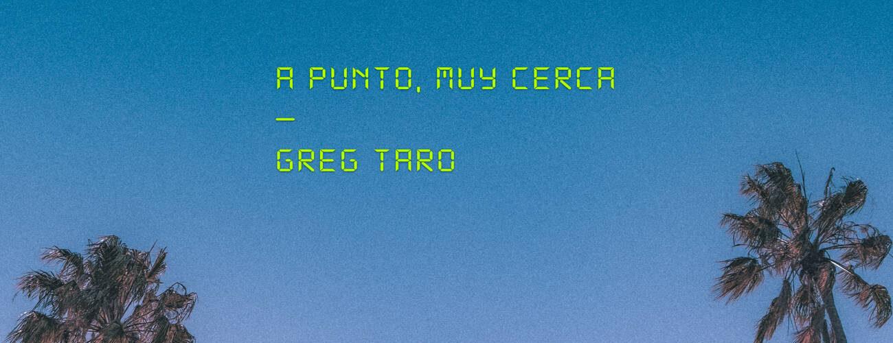 greg_taro_a_punto_muy_cerca_single_cover